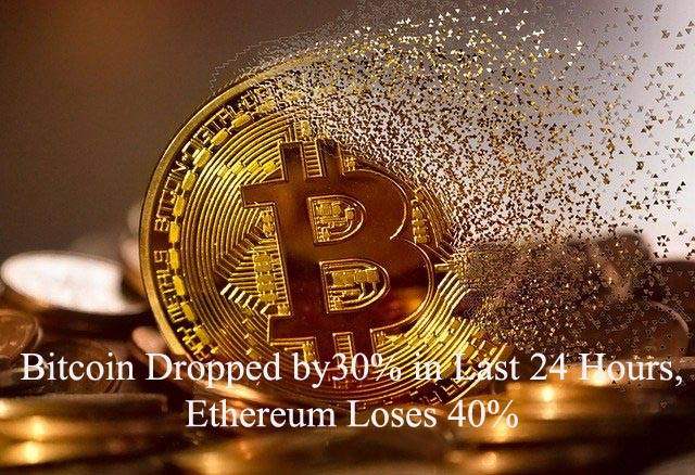 Bitcoin Dropped by30% in Last 24 Hours, Ethereum Loses 40%