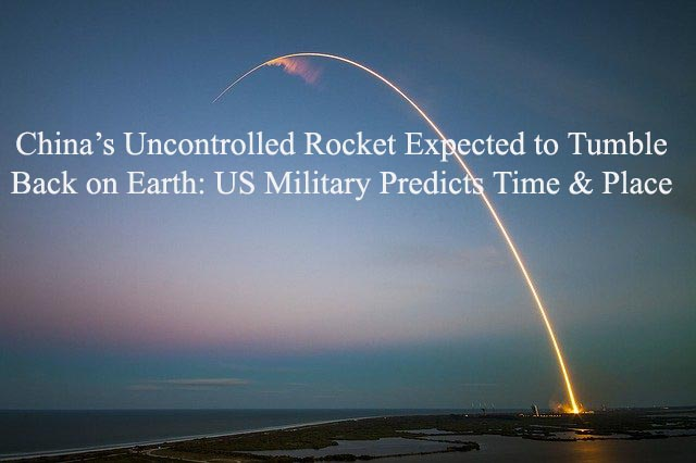 China's uncontrolled rocket expected to tumble back on earth: US military predicts time & place