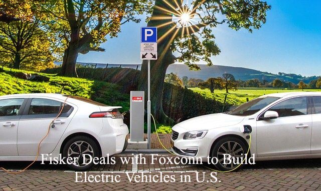 Fisker deals with Foxconn to build Electric Vehicles in U.S.