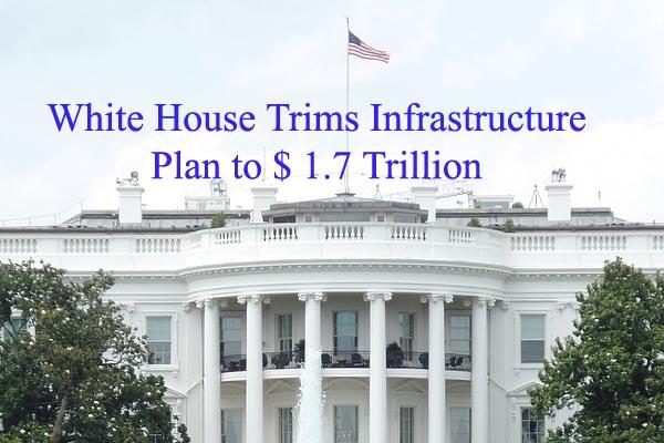White House Trims Infrastructure Plan to $ 1.7 Trillion