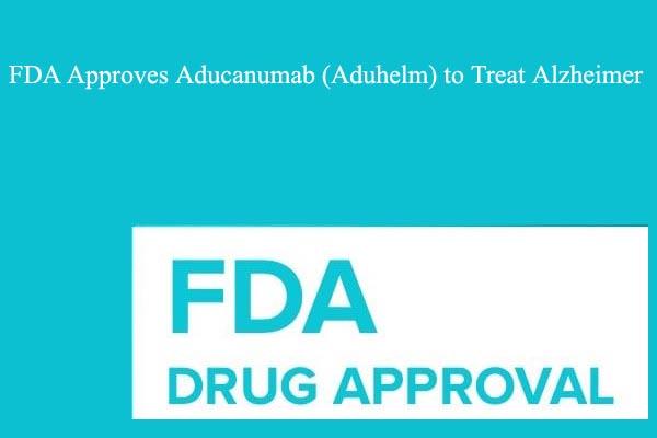 FDA Approves Aducanumab (Aduhelm) to Treat Alzheimer