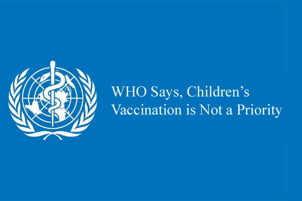 WHO Says, Children's Vaccination is Not a Priority