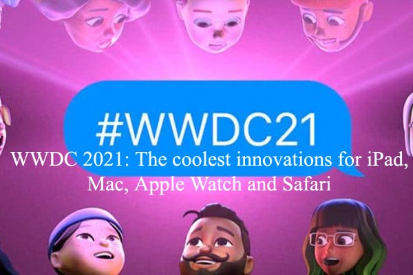 WWDC 2021: The coolest innovations for iPad, Mac, Apple Watch and Safari