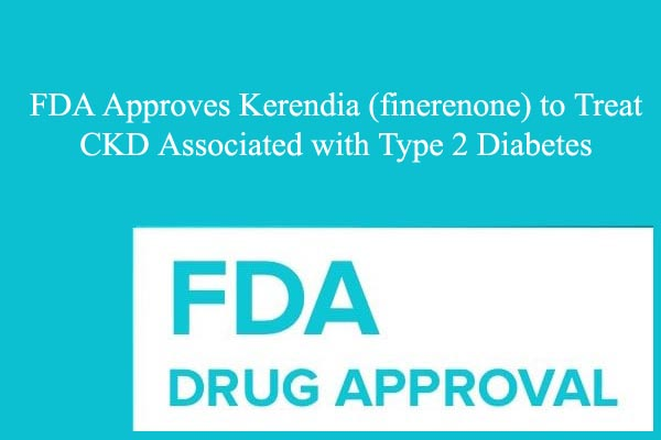 FDA Approves Kerendia to Treat CKD Associated with Type 2 Diabetes